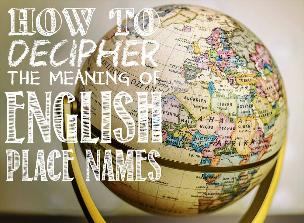 Decipher the Meaning of English Place Names