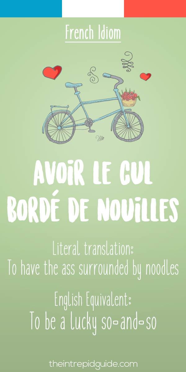 French idiom Avoir le cul borde de nouilles
