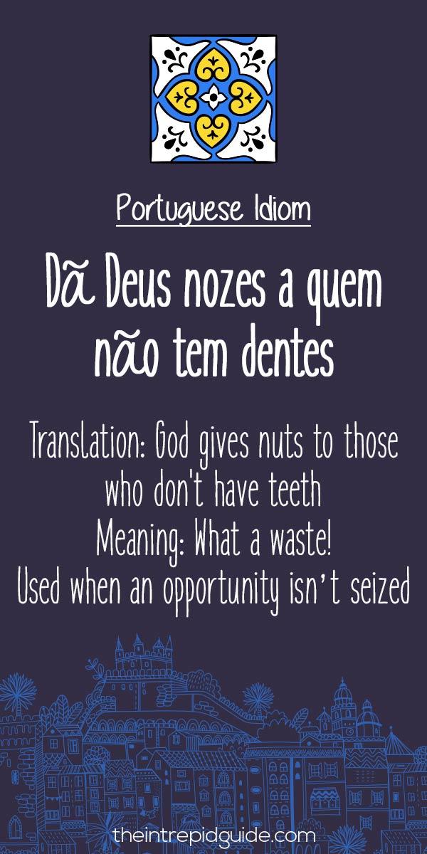 Portuguese phrases Da Deus-nozes a quem nao tem dentes