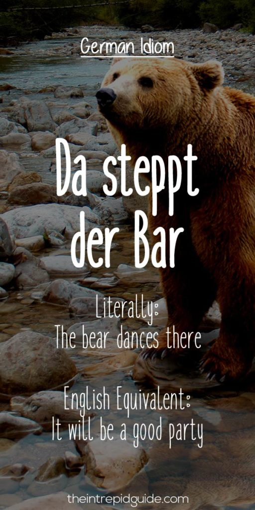 German Idioms Da steppt der Bar