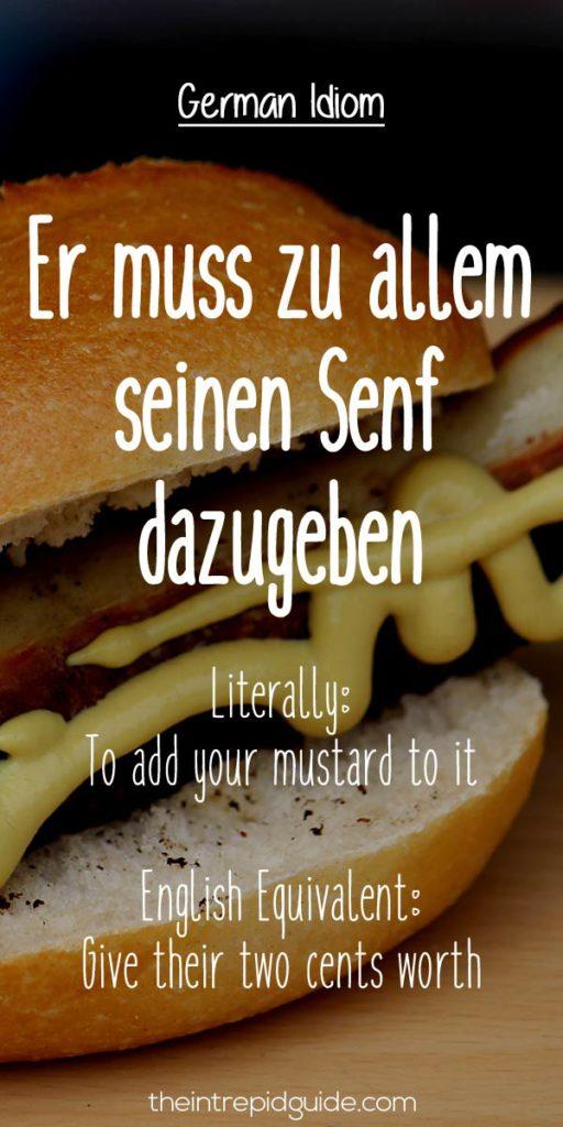 German Idioms Er muss zu allem seinen Senf dazugeben
