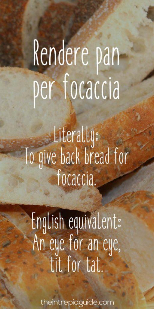 Italian Sayings - Rendere pan per focaccia