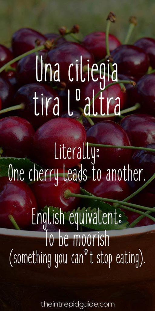Italian Sayings - Una ciliegia tira l'altra